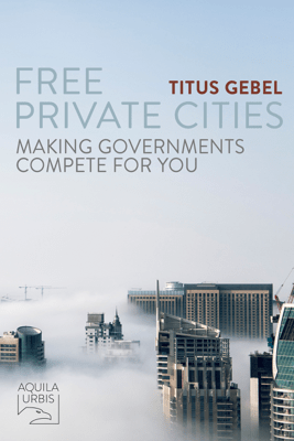 Free Private Cities - Titus Gebel