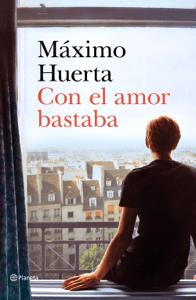 Con el amor bastaba - Máximo Huerta pdf download