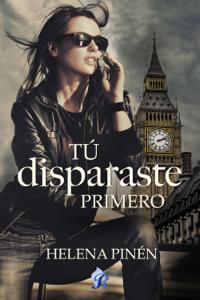 Tú disparaste primero - Helena Pinén pdf download