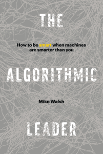 The Algorithmic Leader: How to Be Smart When Machines Are Smarter Than You - Mike Walsh pdf download