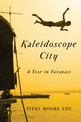 Kaleidoscope City - Piers Moore Ede