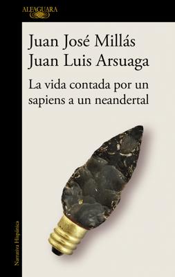 La vida contada por un sapiens a un neandertal - Juan José Millás & Juan Luis Arsuaga pdf download