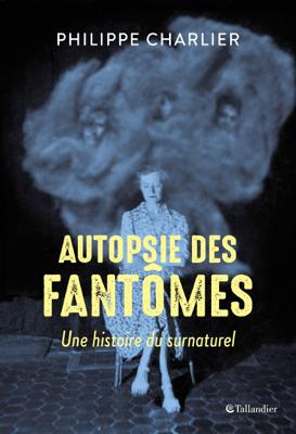 Autopsie des fantômes - Philippe Charlier pdf download