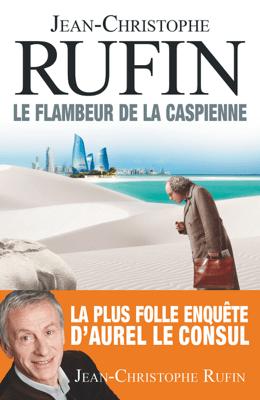 Le flambeur de la Caspienne - Jean-Christophe Rufin pdf download