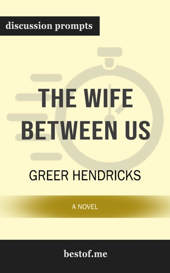 Wife Between Us: A Novel by Greer Hendricks (Discussion Prompts) by Greer Hendricks PDF Download
