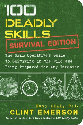 100 Deadly Skills: Survival Edition - Clint Emerson pdf download