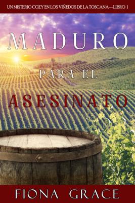 Maduro para el asesinato (Un misterio cozy en los viñedos de la Toscana—Libro 1) - Fiona Grace pdf download
