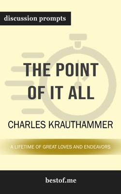 The Point of It All: A Lifetime of Great Loves and Endeavors by Charles Krauthammer (Discussion Prompts) - Charles Krauthammer pdf download