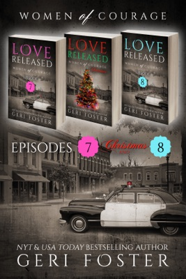 Love Released Box Set, Episodes 7-8 plus bonus Christmas Story - Geri Foster pdf download