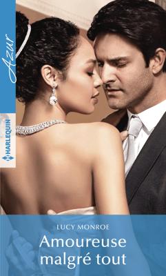Amoureuse malgré tout - Lucy Monroe pdf download