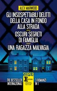 Gli insospettabili delitti della casa in fondo alla strada - Oscuri segreti di famiglia - Una ragazza malvagia - Alex Marwood pdf download