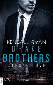 Strong Love - Drake Brothers - Kendall Ryan pdf download