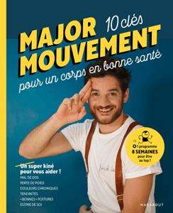 Major mouvement : Mes 10 clés pour un corps en bonne santé - Major Mouvement pdf download