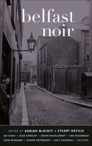 Belfast Noir - Adrian McKinty & Stuart Neville pdf download
