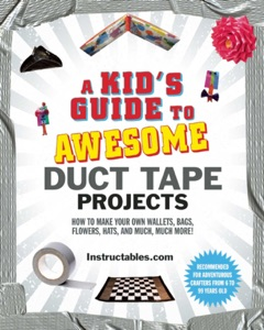 A Kid's Guide to Awesome Duct Tape Projects - Instructables.com & Nicole Smith pdf download