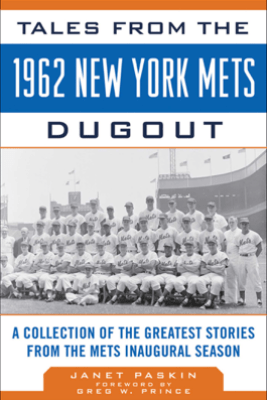 Tales from the 1962 New York Mets Dugout - Janet Paskin & Greg W. Prince