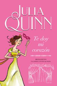 Te doy mi corazón (Bridgerton 3) - Julia Quinn pdf download