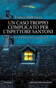 Un caso troppo complicato per l'ispettore Santoni - Franco Matteucci pdf download