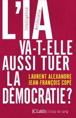 L'IA va-t-elle aussi tuer la démocratie ? - Laurent Alexandre & Jean-François Copé pdf download