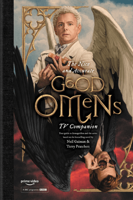 The Nice and Accurate Good Omens TV Companion - Matt Whyman