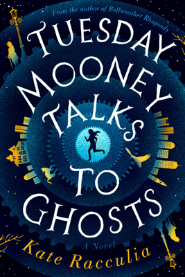 Tuesday Mooney Talks to Ghosts - Kate Racculia