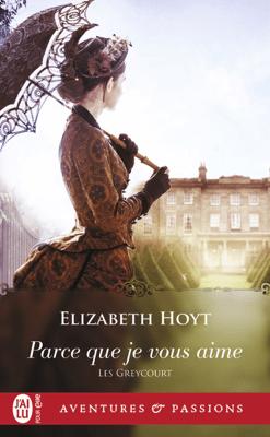 Les Greycourt (Tome 2) - Parce que je vous aime - Elizabeth Hoyt pdf download