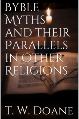 Bible Myths and their parallels in other Religions - T. W. Doane