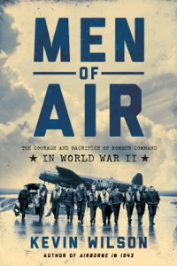 Men of Air: The Courage and Sacrifice of Bomber Command in World War II - Kevin Wilson pdf download