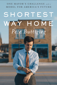 Shortest Way Home: One Mayor's Challenge and a Model for America's Future - Pete Buttigieg pdf download