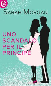 Uno scandalo per il principe (eLit) - Sarah Morgan pdf download