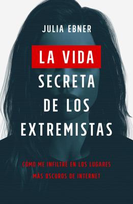 La vida secreta de los extremistas - Julia Ebner pdf download