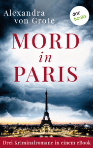 Mord in Paris: Drei Kriminalromane in einem eBook - Alexandra von Grote pdf download