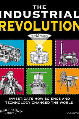The Industrial Revolution - Carla Mooney