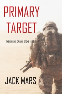 Primary Target: The Forging of Luke Stone—Book #1 - Jack Mars pdf download