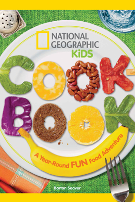 National Geographic Kids Cookbook - Barton Seaver