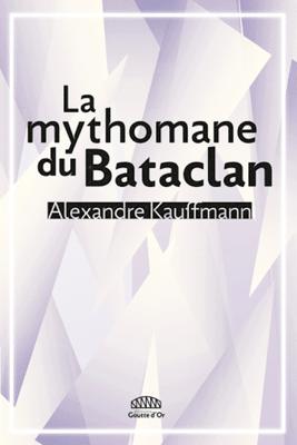 La mythomane du Bataclan - Alexandre Kauffmann pdf download