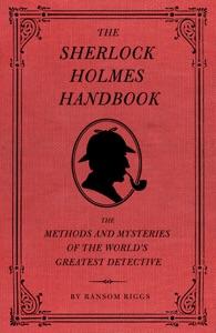 The Sherlock Holmes Handbook - Ransom Riggs & Eugene Smith pdf download