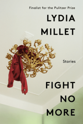 Fight No More: Stories - Lydia Millet
