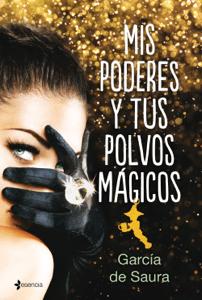 Mis poderes y tus polvos mágicos - García de Saura pdf download
