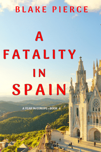 A Fatality in Spain (A Year in Europe—Book 4) - Blake Pierce pdf download