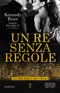 Un re senza regole - Kennedy Ryan pdf download