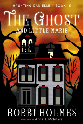 The Ghost and Little Marie - Bobbi Holmes