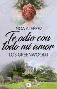 Te odio con todo mi amor (Los Greeenwood 1) - Noa Alférez pdf download