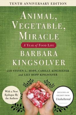 Animal, Vegetable, Miracle - 10th anniversary edition - Barbara Kingsolver, Camille Kingsolver, Steven L. Hopp & Lily Hopp Kingsolver pdf download