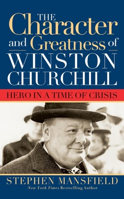 Character and Greatness of Winston Churchill - Stephen Mansfield pdf download