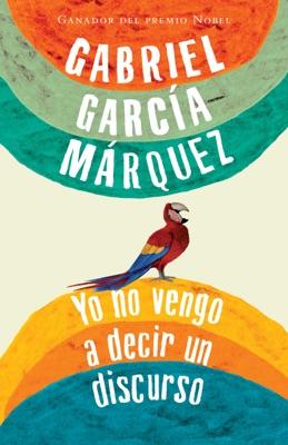 Yo no vengo a decir un discurso - Gabriel García Márquez pdf download