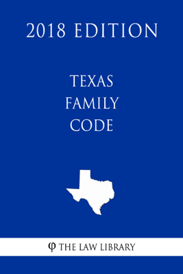 Texas Family Code (2018 Edition) - The Law Library