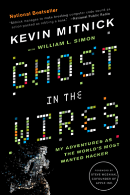 Ghost in the Wires - Kevin Mitnick, William L. Simon & Steve Wozniak