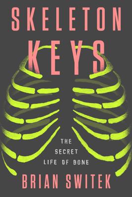 Skeleton Keys - Brian Switek