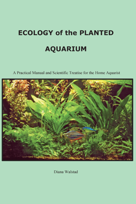 Ecology of the Planted Aquarium - Diana Louise Walstad